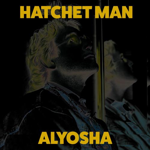 Alyosha - Hatchet Man