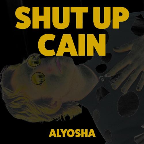 Alyosha - Shut Up Cain