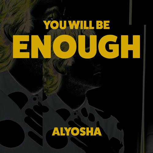 Alyosha - You Will Be Enough