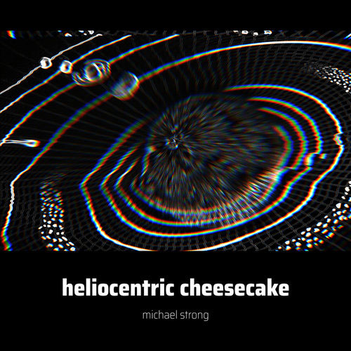 Michael Strong - Heliocentric Cheescake