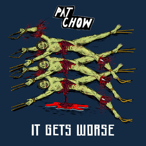 Pat Chow - It Gets Worse