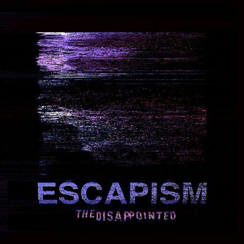 The Disappointed - Escapism (single)