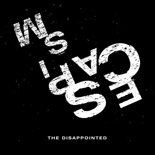 The Disappointed - Escapism