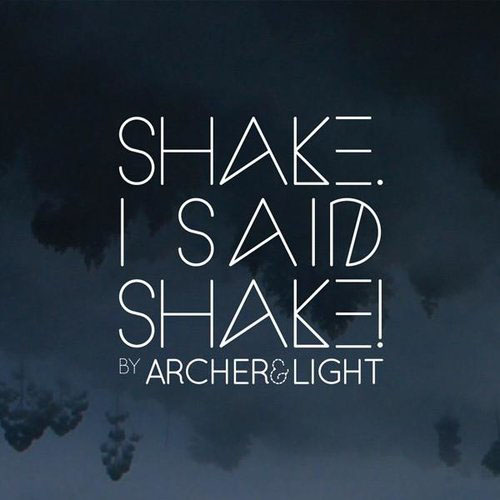 Archer & Light - Shake, I Said Shake!